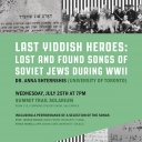 """""""Last Yiddish Heroes: Lost And Found Songs of Soviet Jews During WW II"""": Lecture and Performance of Songs"""
