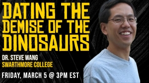 Dating the Demise of the Dinosaurs virtual event poster with image of speaker Dr. Steven Wang, Swarthmore College.