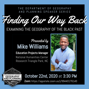 Finding Our Way Back: Examining the Geography of the Black Past Mike Williams, Education Projects Manager for the National Humanities Center in Research Triangle Park, North Carolina